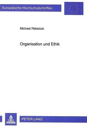 Organisation und Ethik von Rebstock,  Michael