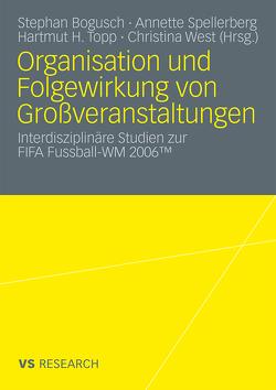 Organisation und Folgewirkung von Großveranstaltungen von Bogusch,  Stephan, Spellberg,  Annette, Topp,  Hartmut H, West,  Christina