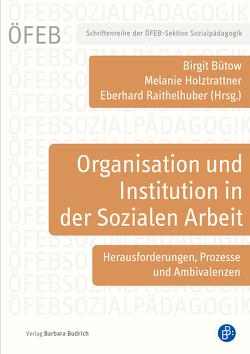 Organisation und Institution in der Sozialen Arbeit von Bütow,  Birgit, Holztrattner,  Melanie, Raithelhuber,  Eberhard