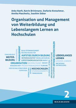 Organisation und Management von Weiterbildung und Lebenslangem Lernen an Hochschulen von Brinkmann,  Katrin, Hanft,  Anke, Kretschmer,  Stefanie, Maschwitz,  Annika, Stöter,  Joachim
