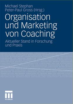 Organisation und Marketing von Coaching von Gross,  Peter-Paul, Stephan,  Michael