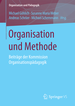 Organisation und Methode von Göhlich,  Michael, Schemmann,  Michael, Schröer,  Andreas, Weber,  Susanne Maria