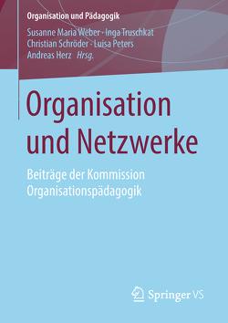 Organisation und Netzwerke von Herz,  Andreas, Peters,  Luisa, Schroeder,  Christian, Truschkat,  Inga, Weber,  Susanne Maria