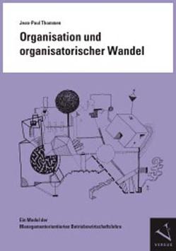 Organisation und organisatorischer Wandel von Thommen,  Jean-Paul