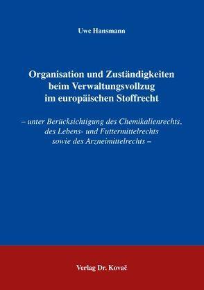 Organisation und Zuständigkeiten beim Verwaltungsvollzug im europäischen Stoffrecht von Hansmann,  Uwe
