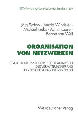 Organisation von Netzwerken von Krebs,  Michael, Loose,  Achim, Sydow,  Jörg, van Well,  Bennet, Windeler,  Arnold