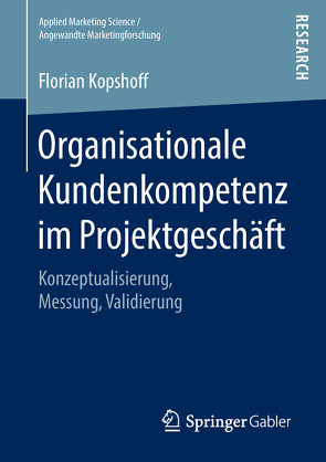 Organisationale Kundenkompetenz im Projektgeschäft von Kopshoff,  Florian