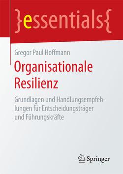 Organisationale Resilienz von Hoffmann,  Gregor Paul
