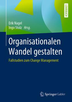 Organisationalen Wandel gestalten von Nagel,  Erik, Stolz,  Ingo