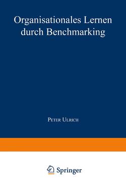 Organisationales Lernen durch Benchmarking von Ulrich,  Peter