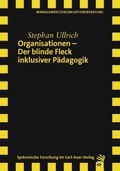 Organisationen – Der blinde Fleck inklusiver Pädagogik von Ullrich,  Stephan