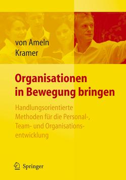 Organisationen in Bewegung bringen – Handlungsorientierte Methoden für die Personal-, Team- und Organisationsentwicklung von Ameln,  Falko, Kramer,  Josef