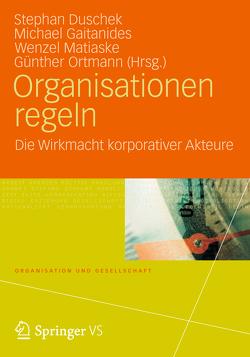 Organisationen regeln von Duschek,  Stephan, Gaitanides,  Michael, Matiaske,  Wenzel, Ortmann,  Günther