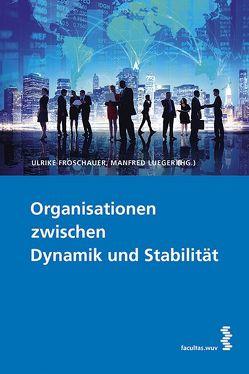 Organisationen zwischen Dynamik und Stabilität von Froschauer,  Ulrike, Lueger,  Manfred
