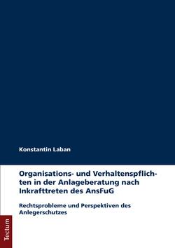 Organisations- und Verhaltenspflichten in der Anlageberatung nach Inkrafttreten des AnsFuG von Laban,  Konstantin