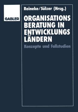 Organisationsberatung in Entwicklungsländern von Reineke,  Rolf-Dieter, Sülzer,  Rolf
