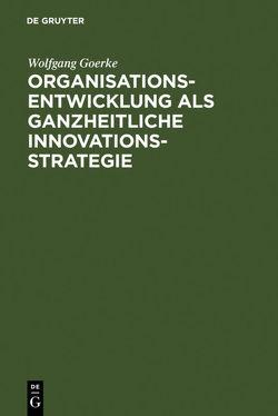 Organisationsentwicklung als ganzheitliche Innovationsstrategie von Goerke,  Wolfgang, Rehn,  Götz E.