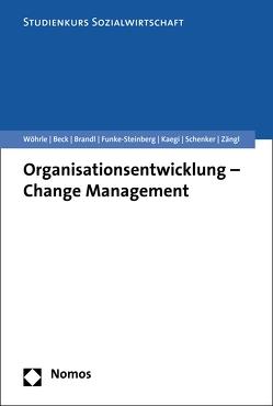 Organisationsentwicklung – Change Management von Beck,  Reinhilde, Brandl,  Paul, Funke-Steinberg,  Karsten, Kaegi,  Urs, Schenker,  Dominik, Wöhrle,  Armin, Zängl,  Peter
