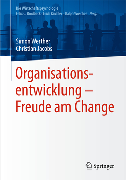 Organisationsentwicklung – Freude am Change von Brodbeck,  Felix C., Jacobs,  Christian, Kirchler,  Erich, Werther,  Simon, Woschée,  Ralph