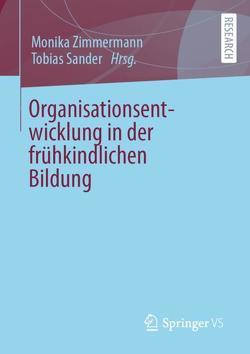Organisationsentwicklung in der frühkindlichen Bildung von Sander,  Tobias, Zimmermann,  Monika