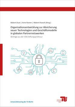 Organisationsentwicklung zur Absicherung neuer Technologien und Geschäftsmodelle in globalen Partnernetzwerken von Dust,  Robert, Paasch,  Robert, Ramm,  Arne