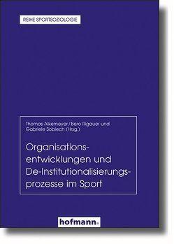Organisationsentwicklungen und De-Institutionaliserungsprozesse im Sport von Alkemeyer,  Thomas, Rigauer,  Bero, Sobiech,  Gabriele