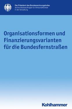 Organisationsformen und Finanzierungsvarianten für die Bundesfernstraßen