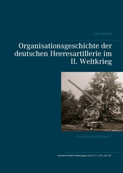 Organisationsgeschichte der deutschen Heeresartillerie im II. Weltkrieg von Kleinert,  Uwe