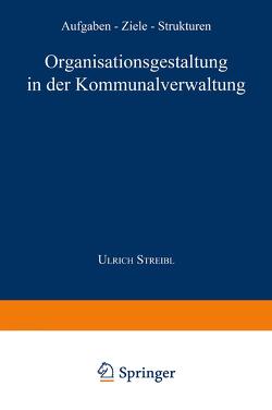 Organisationsgestaltung in der Kommunalverwaltung von Streibl,  Ulrich