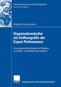 Organisationskultur als Einflussgröße der Export Performance von Kasper,  Prof. Dr. Helmut, Loisch,  Ursula Christine