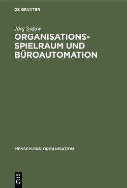 Organisationsspielraum und Büroautomation von Staehle,  Wolfgang H., Sydow,  Jörg