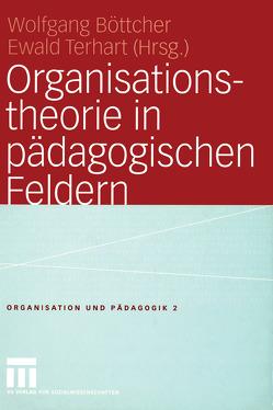 Organisationstheorie in pädagogischen Feldern von Boettcher,  Wolfgang, Terhart,  Ewald