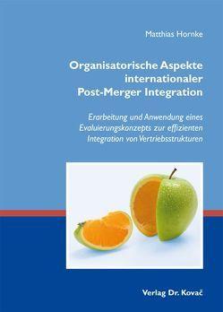 Organisatorische Aspekte internationaler Post-Merger Integration von Hornke,  Matthias