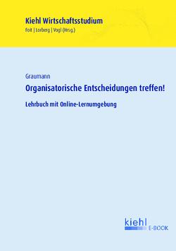 Organisatorische Entscheidungen treffen! von Foit,  Kristian, Graumann,  Matthias, Lorberg persönlich,  Daniel, Vogl,  Bernard