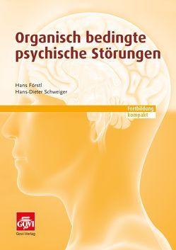 Organisch bedingte psychische Störungen von Förstl,  Hans, Schweiger,  Hans-Dieter