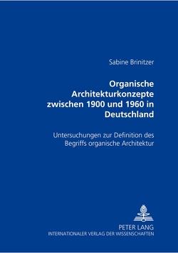Organische Architekturkonzepte zwischen 1900 und 1960 in Deutschland von Brinitzer,  Sabine