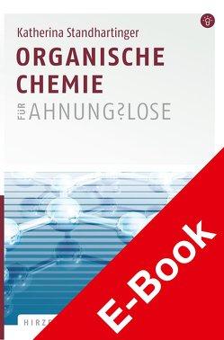 Organische Chemie für Ahnungslose von Standhartinger,  Katherina