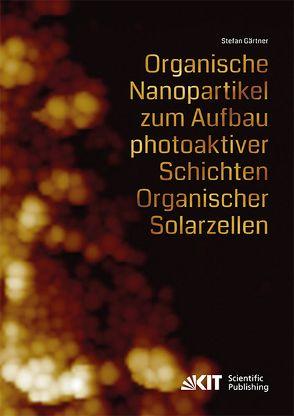 Organische Nanopartikel zum Aufbau photoaktiver Schichten Organischer Solarzellen von Gärtner,  Stefan