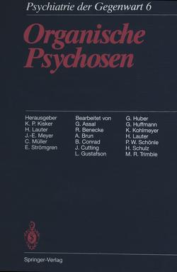 Organische Psychosen von Assal,  G., Benecke,  R., Brun,  A., Conrad,  B., Cutting,  J., Gustafson,  L., Huber,  G., Huffmann,  G., Kisker,  K.P., Kohlmeyer,  K., Lauter,  H., Meyer,  J.-E., Müller,  C., Schönle,  P.W., Schulz,  H., Strömgren,  E., Trimble,  M.R.