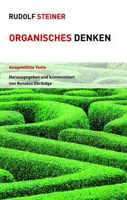 Organisches Denken von Derbidge,  Renatus, Steiner,  Rudolf