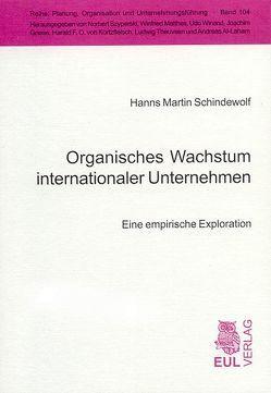 Organisches Wachstum internationaler Unternehmen von Schindewolf,  Hanns M