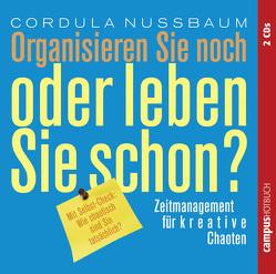 Organisieren Sie noch oder leben Sie schon? von Mau,  Stefanie, Nussbaum,  Cordula, Schmitz,  Oliver, Schützhold,  Elke