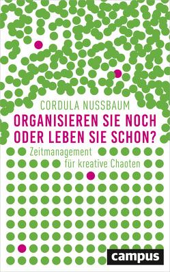 Organisieren Sie noch oder leben Sie schon? von Nussbaum,  Cordula