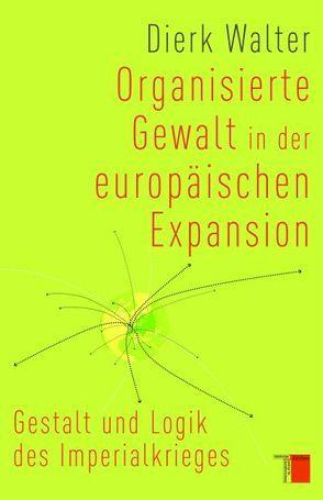 Organisierte Gewalt in der europäischen Expansion von Walter,  Dierk