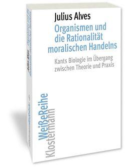 Organismen und die Rationalität moralischen Handelns von Alves,  Julius