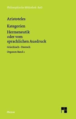Organon. Band 2: Kategorien / Hermeneutik oder vom sprachlichen Ausdruck von Aristoteles, Zekl,  Hans G