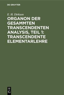 Organon der gesammten transcendenten Analysis, Teil 1: Transcendente Elementarlehre von Dirksen,  E. H.