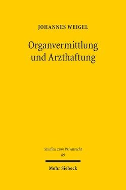 Organvermittlung und Arzthaftung von Weigel,  Johannes