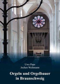 Orgeln und Orgelbauer in Braunschweig von Pape,  Uwe, Weihmann,  Jochen