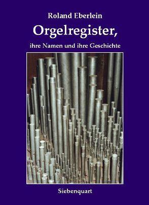 Orgelregister, ihre Namen und ihre Geschichte von Eberlein,  Roland